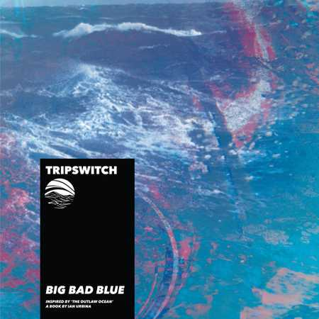 Big Bad Blue by Tripswitch